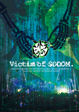 4th Oneman Tour FINAL 「Victim of SODOM.」 ~2015.01.18 TSUTAYA O-EAST~
